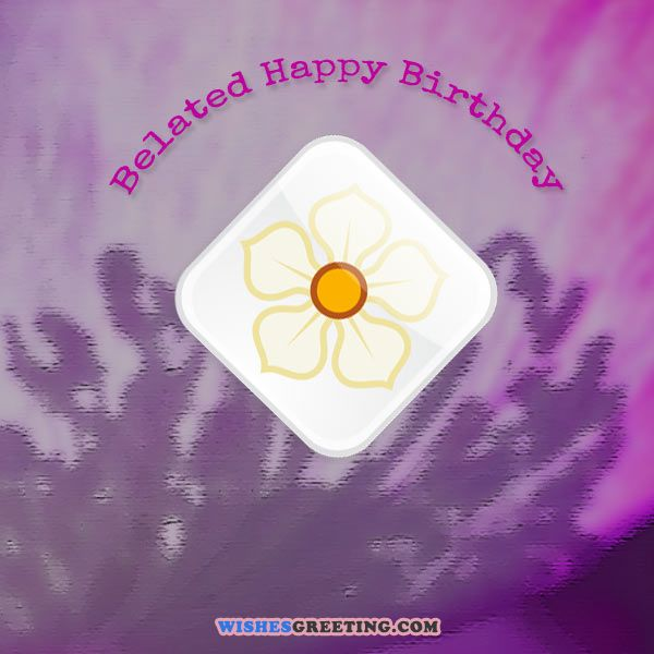Belated Happy Birthday Wishes Greetings