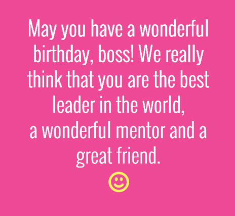 heres wishing you a lifetime of wisdom hope courage and strength wonderful bday to the best boss