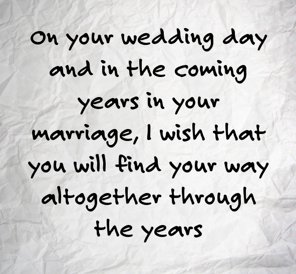 On Your Wedding Day And In The Coming Years Marriage I Wish That You Will Find Way Altogether Through